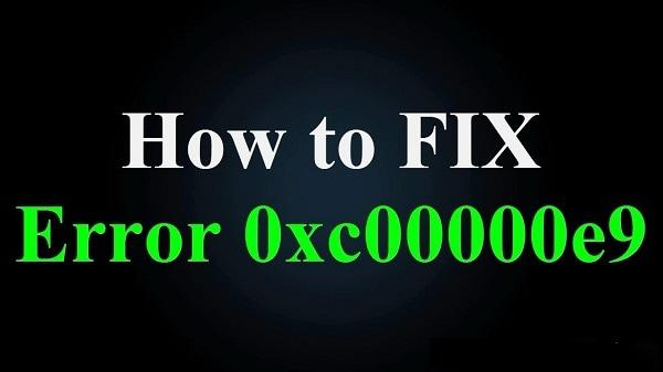 How to fix Error Code 0xc00000e9: Windows 7,8 and 10