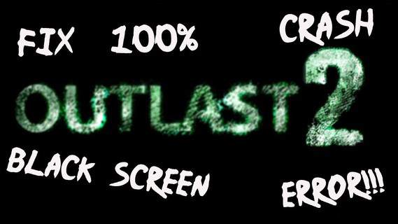 Outlast 2 Game Crashes to Desktop: FIXED