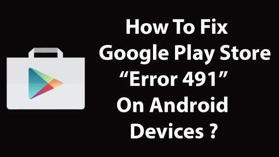 How to fix Google Play Store Error Code 491